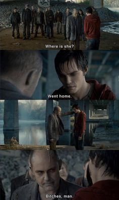 """Warm Bodies!! One of my favourite lines from the movie!! """"Bitches, man"""""""