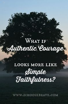 Faithfulness does not get much attention. It's not a flashy word. But it takes real courage to be faithful. Here is why...