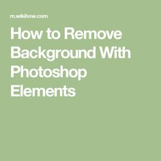 How to Remove Background With Photoshop Elements