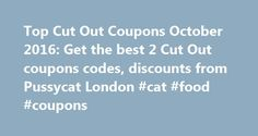Top Cut Out Coupons October 2016: Get the best 2 Cut Out coupons codes, discounts from Pussycat London #cat #food #coupons http://coupons.remmont.com/top-cut-out-coupons-october-2016-get-the-best-2-cut-out-coupons-codes-discounts-from-pussycat-london-cat-food-coupons/  #cut out coupons # Cut Out Coupon Codes For October 2016 We have the best Cut Out coupon codes. Cut Out discount codes and free shipping offers for shoppers looking for a great bargain. Using our coupons is as easy as pie…