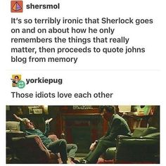 those idiots love each other! Check out our Sortable Sherlock BBC Fanfiction Rec List – fanfictionrecomme… Sherlock Holmes Bbc, Sherlock Fandom, Sherlock John, Sherlock Holmes Funny, Jim Moriarty, Sherlock Quotes, Johnlock, Martin Freeman, Detective