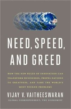 Need, Speed, and Greed: How the New Rules of Innovation Can Transform Businesses, Propel Nations to Greatness, and Tame the World's Most Wicked Problems - Vijay V. Vaitheeswaran