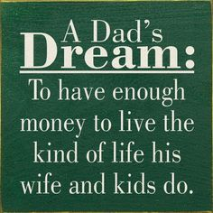 A Dad's Dream.. Great gift idea for my hubby and so true!