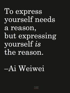 To Express Yourself Needs A Reason, but Expressing Yourself is the Reason.