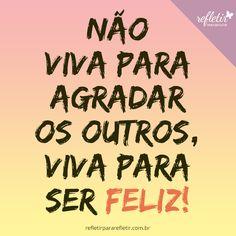 Viva para ser feliz :) #status