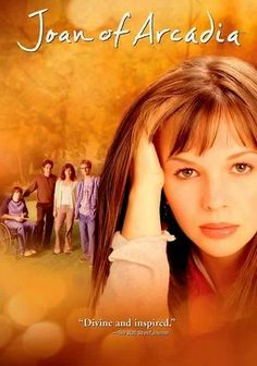 Joan of Arcadia (2003) This heartfelt drama follows teenager Joan Girardi (Amber Tamblyn), who is shocked to learn that, as a modern-day version of Joan of Arc, she can communicate directly with God, who appears in different guises and asks her to help out people in trouble. Joan's police chief father, Will (Joe Mantegna), and art teacher mother, Helen (Mary Steenburgen), do their best to support their conflicted daughter, although she can't reveal her unusual situation.