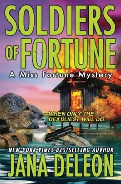Soldiers of Fortune (2015) (The sixth book in the Miss Fortune Mystery series) A novel by Jana DeLeon