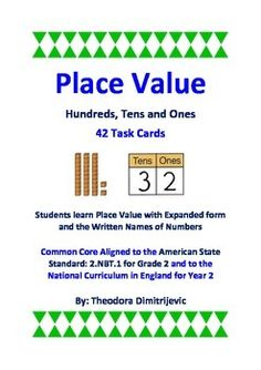 Place Value Task Cards: 42 Task CardsCommon Core Aligned to the American State Standard: 2.NBT.1 for Grade 2 and to the National Curriculum in England for Year 2American State Standard: 2.NBT.1 for Grade 2: Understand place value. Understand that the three digits of a three-digit number represent amounts of hundreds, tens and ones: ex. 706 equals 7 hundreds, 0 tens and 6 ones.
