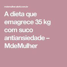 A dieta que emagrece 35 kg com suco antiansiedade – MdeMulher