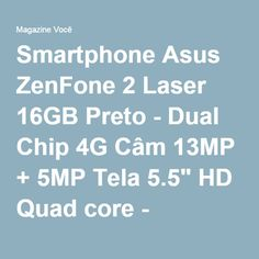 "Smartphone Asus ZenFone 2 Laser 16GB Preto - Dual Chip 4G Câm 13MP + 5MP Tela 5.5"" HD Quad core - Magazine Fnds"