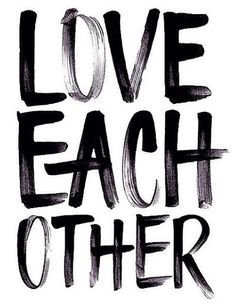 Love one another. Treat others the way you want to be treated and if you want to be treated badly well than shut up and leave people alone!