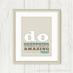 Do Something Amazing Today: Inspirational Poster Print - Creative Quote, Funny, Wood Type, Rustic - Tan, Taupe, Beige, Grey 8 x 10. $18.00, via Etsy.