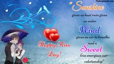 """""""Sunshine gives us heat Rain gives us water, Wind gives us air to breathe, And a sweet kiss energises our relationship. Kiss Day Quotes, Kissing Quotes, Famous Quotes, Best Quotes, Happy Kiss Day, Sweet Kisses, Happy Relationships, Romantic Quotes, Breathe"""