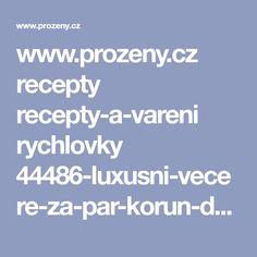 www.prozeny.cz recepty recepty-a-vareni rychlovky 44486-luxusni-vecere-za-par-korun-doprejte-si-maso-i-zeleninu