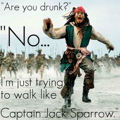Doing the Captain Jack Sparrow run complete with a lot of flailing