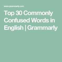 Top 30 Commonly Confused Words in English | Grammarly