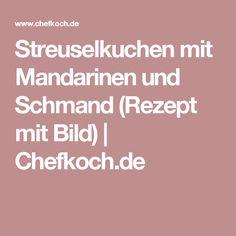 Streuselkuchen mit Mandarinen und Schmand (Rezept mit Bild) | Chefkoch.de