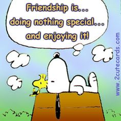 Friendship is. . .doing nothing special and enjoying it.