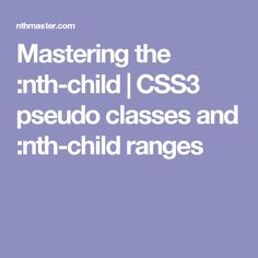 Mastering the :nth-child | CSS3 pseudo classes and :nth-child ranges