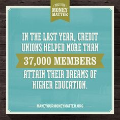 Repin this if you #MakeYourMoneyMatter at a #CreditUnion! Your deposit could become someone's college degree. Find out more at www.MakeYourMoneyMatter.org
