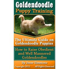 Goldendoodle Puppy Training: The Ultimate Guide on Goldendoodle Puppies, How to Raise Obedient and Well Mannered Goldendoodles:Amazon:Kindle Store
