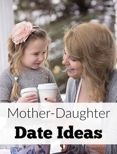 Mother-daughter date ideas for different age groups plus link to 55+ activities for parents and children to build relationships.