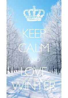 keep calm and love winter / Created with Keep Calm and Carry On for iOS #keepcalm #snowy #winter
