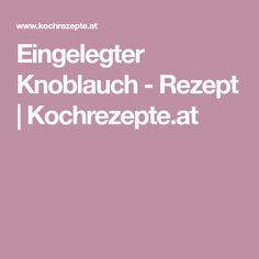 Eingelegter Knoblauch - Rezept | Kochrezepte.at