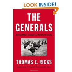 The Generals: American Military Command from World War II to Today: Thomas E. Ricks: 9781594204043: Amazon.com: Books
