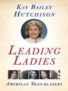 Leading Ladies: American Trailblazers by Kay Bailey Hutch... https://www.amazon.com/dp/B000W9390W/ref=cm_sw_r_pi_dp_x_UOgZybJSPWN3P