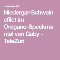 Niedergar-Schweinefilet im Oregano-Speckmantel von Gaby - TeleZüri Port Wine, Homemade, Recipies