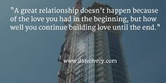 """A great relationship doesn't happen because of the love you had in the beginning, but how well you continue building love until the end.""  #Quote #Love #Marriage #Wedding #Relationships #Datelivery #Quotes #DateNight #Couples #Husband #Wife #wifequotes #husbandquotes #relationshipquotes #marriagequotes"