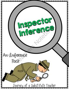 Inspector Inference: An Inference Pack from Journey of a Substitute Teacher on TeachersNotebook.com (53 pages)  - Inferring is made fun with Inspector Inference, who needs the students' help solving the mysteries