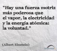 """#Frases #Motivacion """"Hay una fuerza motriz más poderosa que el vapor, la electricidad y la energía atómica: la voluntad"""" Albert Einstein"""