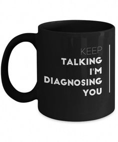 Unique Office Gifts For Coworkers – Gifts For Him – 11 Oz Black Cup – Keep Talking I Am Diagnosing You - Diy Gift For Girls Ideen Bday Gifts For Him, Surprise Gifts For Him, Thoughtful Gifts For Him, Romantic Gifts For Him, Christmas Gifts For Coworkers, Anniversary Gifts For Him, Gifts For Dad, Holiday Gifts, Office Gifts For Him