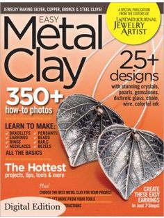 Treat yourself or someone else to stunning jewelry designs from Easy Metal Clay, 2011: Digital Edition