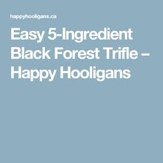 Easy 5-Ingredient Black Forest Trifle – Happy Hooligans