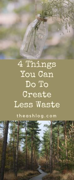 Sustainable Living: 4 Things you can do to create less waste.