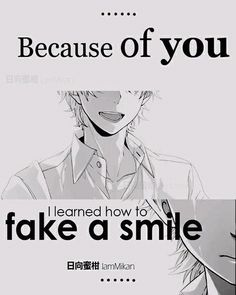 Because of you I learned how to Fake a smile