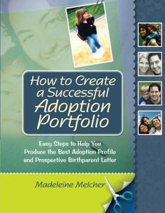 How to Create a Successful Adoption Portfolio: Easy Steps to Help You Produce the Best Adoption Profile and Prospective Birthparent Letter, http://www.amazon.com/dp/1849059462/ref=cm_sw_r_pi_awdm_gJOCwbP4FMEZ3