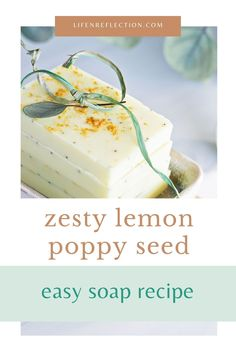Zesty lemon poppy seed easy soap recipe!