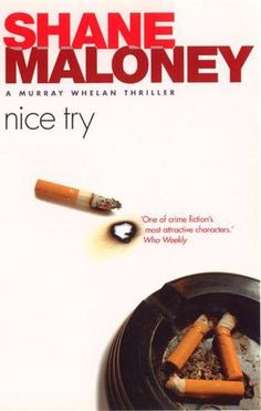 Nice Try: A Murray Whelan Thriller by Shane Maloney - When Murray Whelan, lovelorn political minder, cigarette addict and part-time fitness fanatic, is recruited to massage Australia's bid for the Olympics he has no idea how fit he needs to be. Then the death of a young Aboriginal athlete proves that murder is a contact sport. (Bilbary Town Library: Good for Readers, Good for Libraries)