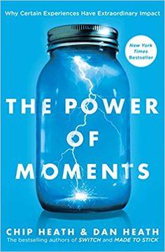 The Power of Moments: Why Certain Experiences Have Extraordinary Impact: Chip Heath, Dan Heath: 9781501147760: Amazon.com: Books