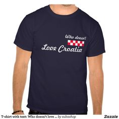 """""""Who doesn't love Croatia"""" tshirt Croatia, tshirt Kroatie, souvenirs, I love Croatia, tshirt, tshirts, Sailing - Croatia Shirt """"I love Croatia"""", T-shirt, tshirt,tourism, Europe, Croatia, Croatian, Abstract, Art, Art-Illustration, Illustration, design, illustration, background,Adriatic sea, Adriatic , Mediterranean, Dalmatian, Dalmatia , Dalmatic , Dalmatië, vacation, travelling, journey, holiday, holidays, holiday, spare time, time off, voyage, excursion, sightseeing, trip, travel,"""
