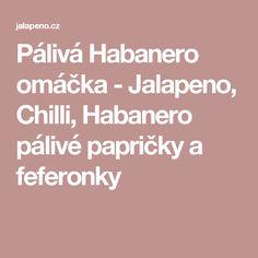 Pálivá Habanero omáčka - Jalapeno, Chilli, Habanero pálivé papričky a feferonky