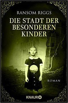 Die Stadt der besonderen Kinder: Roman Die besonderen Kinder: Amazon.de: Ransom Riggs, Silvia Kinkel: Bücher