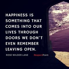 A thought on happiness from Rose Wilder Lane. Are your doors to happiness open? #Happiness #Opportunity #RoseWilderLane