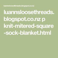 luannsloosethreads.blogspot.co.nz p knit-mitered-square-sock-blanket.html