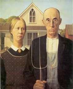 American Gothic Note:  Our family had  this painting in our house  in Chicago. It hung in or Kitchen.  I always thought their eyes were following me and he looks like he wants to come after me with that pitchfork!  It creeped me out... still does!