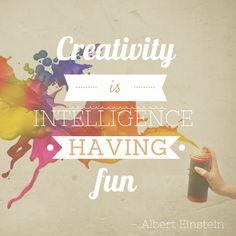 Creativity is Intelligence having FUN - A. Einstein
